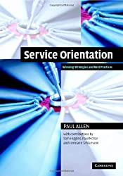 [(Service Orientation: Winning Strategies and Best Practices)] [ By (author) Paul Allen, Contributions by Sam Higgins, Contributions by Paul McRae, Contributions by Hermann Schlamann ] [June, 2006]