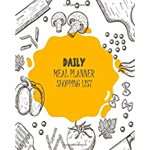 Daily Meal Planner Shopping List: Daily Meal Healthy Food Grocery List Record Journal Book Management 8 Inch X 10 Inch 120 Days (Healthy Food Meal Planner Weight Loss)
