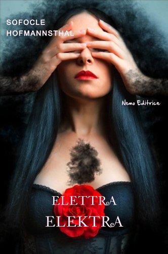 Elettra - Elektra (La tragedia di Sofocle e il libretto dell'opera di Richard Strauss) (I Capolavori della Letteratura Europea) di Sofocle