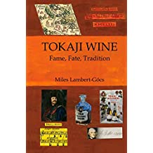 Tokaji Wine: Fame, Fate, Tradition: A-Z Through the History if Tokaji Wine