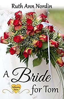 A Bride for Tom (Nebraska Historical Romances Book 2) by [Nordin, Ruth Ann]