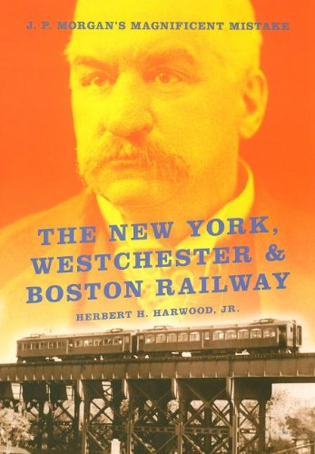 the-new-york-westchester-boston-railway-j-p-morgans-magnificent-mistake-railroads-past-present
