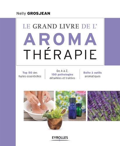 En ligne Le grand livre de l'aromathérapie: Se soigner au quotidien avec les huiles essentielles pdf, epub ebook