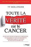 Toute la vérité sur le cancer - Ce que vous devez savoir sur la prévention, le diagnostique et tous les traitements complémentaires - Format Kindle - 9782813216663 - 16,99 €