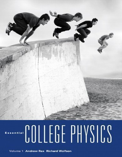 Essential College Physics, Volume 1 1st (first) Edition by Rex, Andrew, Wolfson, Richard published by Addison-Wesley (2009)