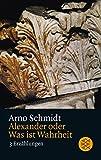 Alexander oder Was ist Wahrheit: Drei Erzählungen - Arno Schmidt