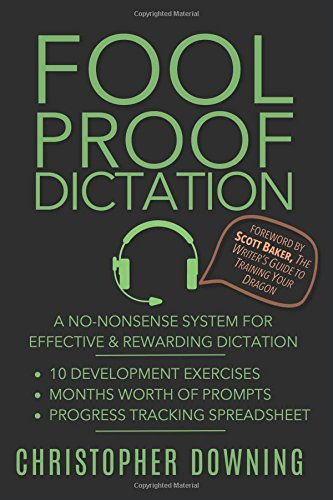 Fool Proof Dictation: A No-Nonsense System for Effective & Rewarding Dictation (Fool Proof Writer)