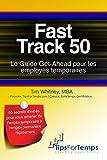 Telecharger Livres Fast Track 50 Le Guide Get Ahead pour les employes temporaires (PDF,EPUB,MOBI) gratuits en Francaise