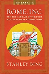 Rome, Inc.: The Rise and Fall of the First Multinational Corporation (Enterprise (W.W. Norton Hardcover)) by Stanley Bing (2006-03-28)