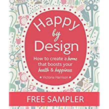 Happy by Design: How to create a home that boosts your health & happiness: FREE SAMPLER (English Edition)