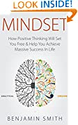 #8: MINDSET: How Positive Thinking Will Set You Free & Help You Achieve Massive Success In Life (Mindset, Mindset Techniques, Positive Mindset, Success Mindset, Self Help, Motivation)