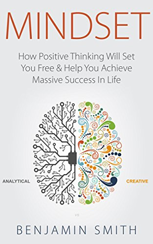 MINDSET: How Positive Thinking Will Set You Free & Help You Achieve Massive Success In Life (Mindset, Mindset Techniques