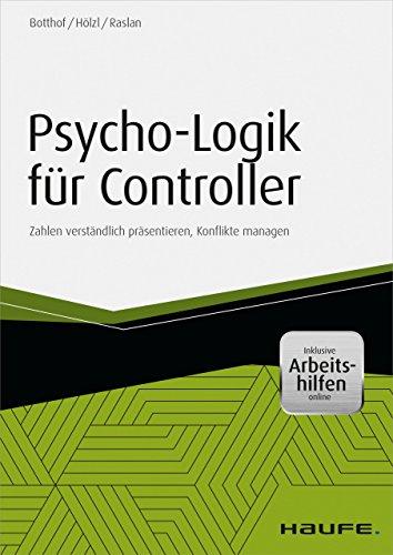 Psycho-Logik für Controller - inkl. Arbeitshilfen online: Zahlen verständlich präsentieren, Konflikte managen (Haufe Fachbuch) (Programm Governance)