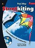 Stuntkiting: Praxishandbuch für Lenkdrachen