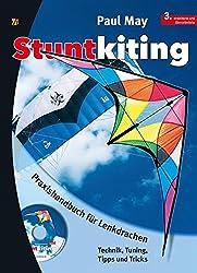 Stuntkiting: Praxishandbuch für Lenkdrachen, Sportlenkdrachen, Freestyler und Trickdrachen. Technik, Tuning, Tipps und Tricks: Praxishandbuch für Lenkdrachen. Technik, Tuning, Tipps und Tricks