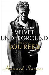 Notes from the Velvet Underground: The Life of Lou Reed by Howard Sounes (2015-10-22)