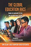 The Global Education Race: Taking the Measure of PISA and International Testing