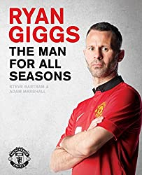 Ryan Giggs: the Man for All Seasons: The Official Story of a Manchester United Legend (Mufc) by Steve Bartram (25-Sep-2014) Hardcover