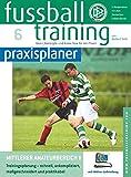 Fussballtraining-praxisplaner: Mittlerer Amateurbereich II. Trainingsplanung - schnell, unkompliziert, maßgeschneidert und praktikabel