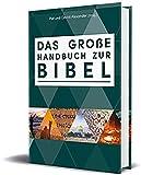 Das große Handbuch zur Bibel: Der einzigartige Führer durch die Bücher der Bibel faszinierend - bewährt - reich illustriert -