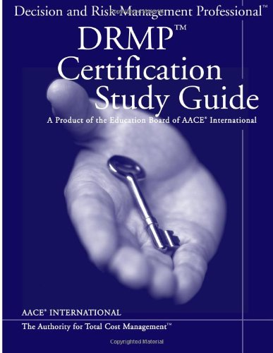 AACE International Decision and Risk Management Professional(TM) (DRMP) (TM) Certification Study Guide