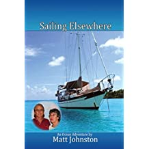 Sailing Elsewhere: an Ocean Adventure by Matt Johnston (2014-12-28)