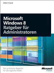 Microsoft Windows 8 - Ratgeber für Administratoren: DerpraktischeBegleiterfürdietäglicheArbeit