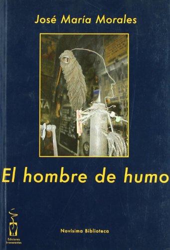 El Hombre De Humo (Novísima biblioteca) por José María Morales Reyes