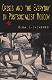 Crisis and the Everyday in Postsocialist Moscow by Olga Shevchenko (25-Mar-2009) Paperback