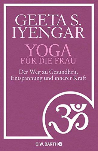 Yoga für die Frau: Der Weg zu Gesundheit, Entspannung und innerer - Schwangerschaft Die Für Yoga