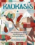 Kaukasis: Eine kulinarische Reise durch Georgien und Aserbaidschan (Kochbuch, kochen, Türkei, Iran, Russland, Armenien, Azerbaidschan, Kaukasus, Mamuschka) -