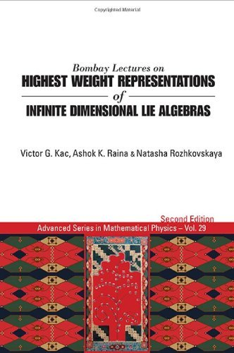 Bombay Lectures on Highest Weight Representations of Infinite Dimensional Lie Algebras: (2nd Edition) (Advanced Series in Mathematical Physics) by Victor G Kac (2013-07-05)