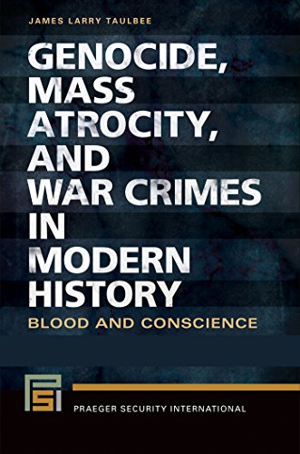 Genocide, Mass Atrocity, and War Crimes in Modern History: Blood and Conscience [2 volumes] (Praeger Security International)