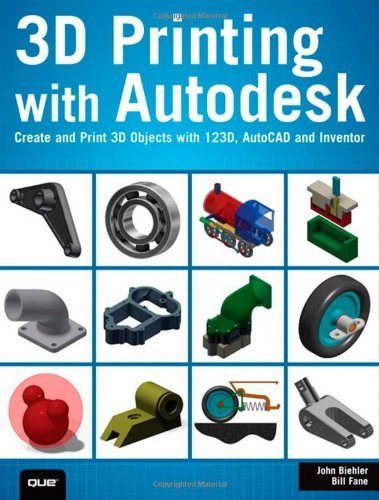 3D Printing with Autodesk: Create and Print 3D Objects with 123D, AutoCAD and Inventor by Biehler, John, Fane, Bill (2014) Paperback