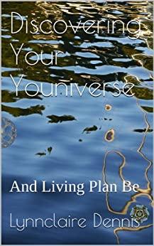 Discovering Your Youniverse: And Living Plan Be (English Edition) par [Dennis, Lynnclaire]