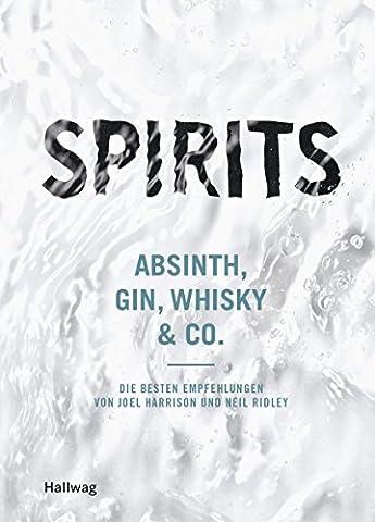 Spirits: Absinth, Gin, Whisky & Co. - die besten Empfehlungen von Joel Harrison und Neil Ridley (Hallwag Allgemeine (Absinthe T)