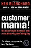 Customer Mania!: It's Never Too Late to Build a Customer-Focused Company