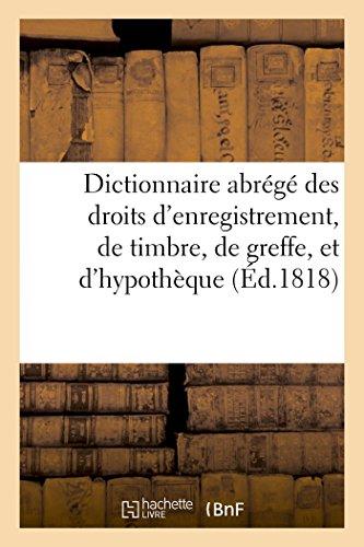 Dictionnaire abrégé des droits d'enregistrement, de timbre, de greffe, et d'hypothèque