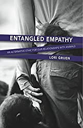 Entangled Empathy: An Alternative Ethic for Our Relationships with Animals by Lori Gruen (2015) Paperback