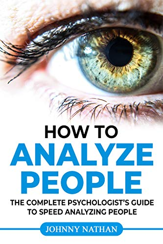 How to analyze people: THE COMPLETE PSYCHOLOGIST'S GUIDE TO SPEED ANALYZING PEOPLE (English Edition)
