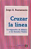 Cruzar La L-NEA: La Migracin de M'Xico a Los Estados Unidos (Seccion de Obras de Economia (Fondo de Cultura Economica))