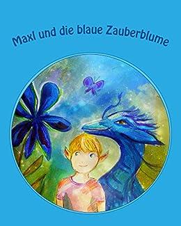 Maxl und die blaue Zauberblume (Kinderfantasy-Geschichten von Katharine Loster zum Vor- und Selberlesen 1)