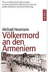 Völkermord an den Armeniern: Erstmals mit Dokumenten aus dem päpstlichen Geheimarchiv über das größe Verbrechen des Ersten Weltkriegs Gebundene Ausgabe