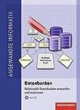 Netzwerke: Datenbanken: Relationale Datenbanken entwerfen und realisieren: Schülerband, 1. Auflage 2010 (Angewandte Informatik, Band 5)