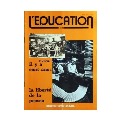 EDUCATION (L') [No 460] du 11/06/1981 - IL Y A CENT ANS / LA LIBERTE DE LA PRESSE