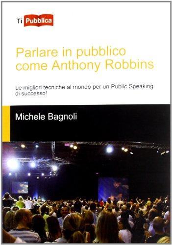 Parlare in pubblico come Anthony Robbins. Le migliori tecniche al mondo per un public speaking di successo!