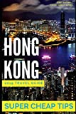 Super Cheap Hong Kong - Travel Guide 2019: Enjoy a $1,000 trip to Hong Kong for $160