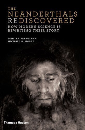 The Neanderthals Rediscovered: How Modern Science Is Rewriting Their Story by Papagianni, Dimitra Published by Thames & Hudson 1st (first) edition (2013) Hardcover
