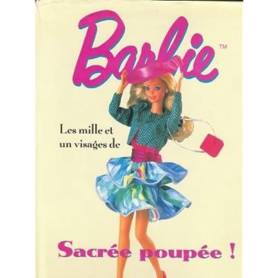 LES MILLE ET UN VISAGES DE BARBIE. : Sacrée poupée !