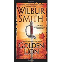 Golden Lion: A Novel of Heroes in a Time of War (Heroes in a Time of War: the Courtney) by Wilbur Smith (2016-04-26)